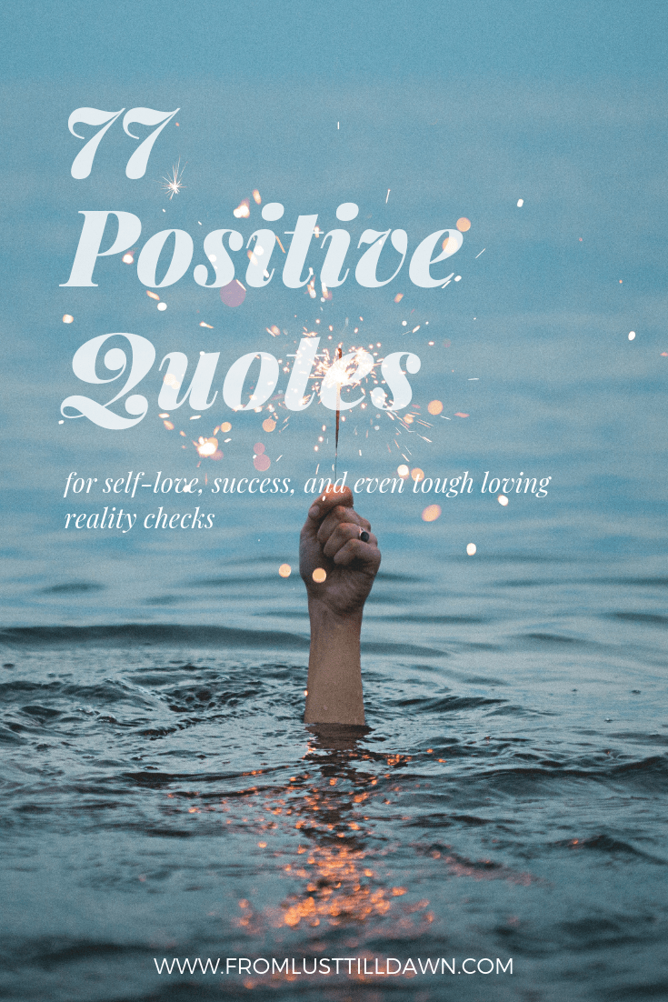 77 positive quotes that'll brighten up your day, love yourself more, push you towards success, and even give you the tough love you might need.